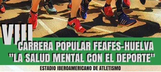 """VIII Carrera Popular FEAFES-HUELVA """"La Salud Mental con el Deporte"""""""